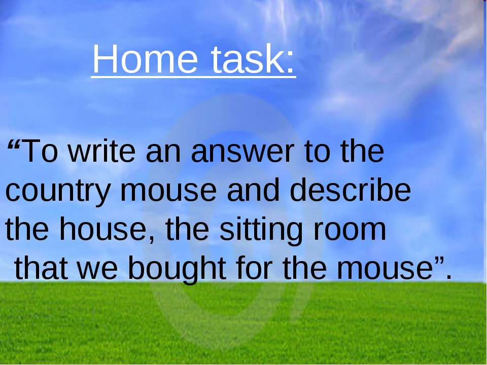 "Home task: ""To write an answer to the country mouse and describe the house, t..."