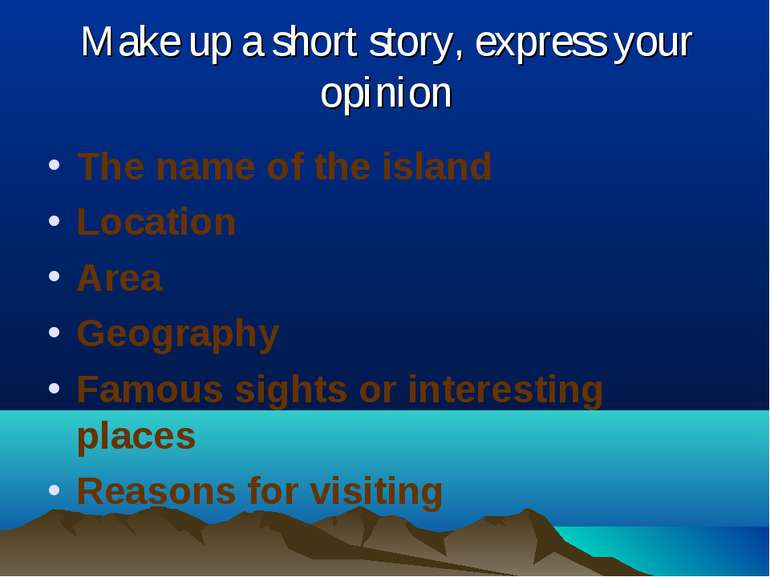 Make up a short story, express your opinion The name of the island Location A...