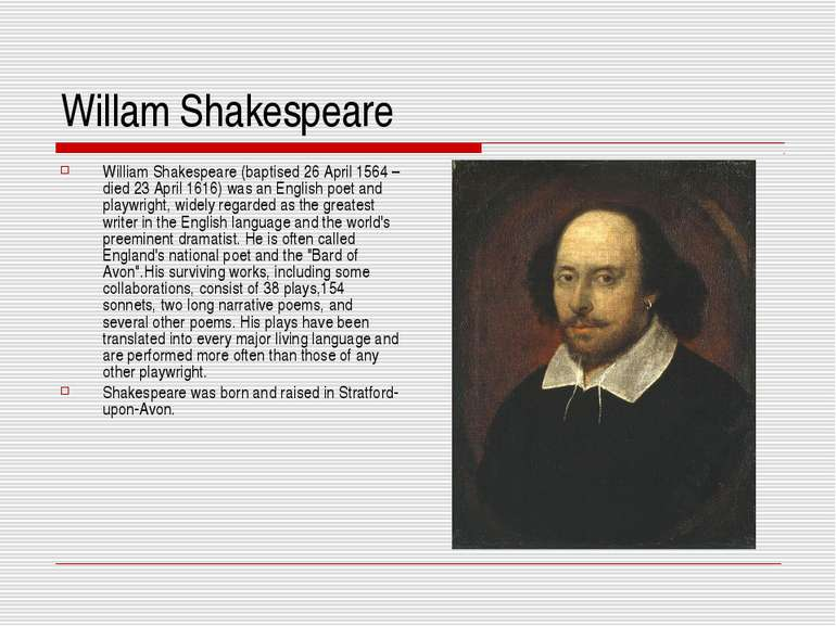 Willam Shakespeare William Shakespeare (baptised 26 April 1564 – died 23 Apri...