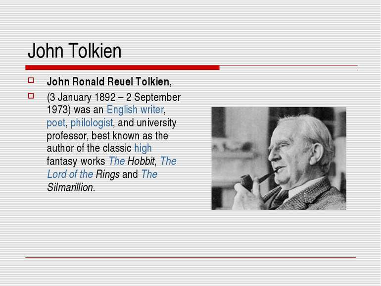John Tolkien John Ronald Reuel Tolkien, (3 January 1892 – 2 September 1973) w...