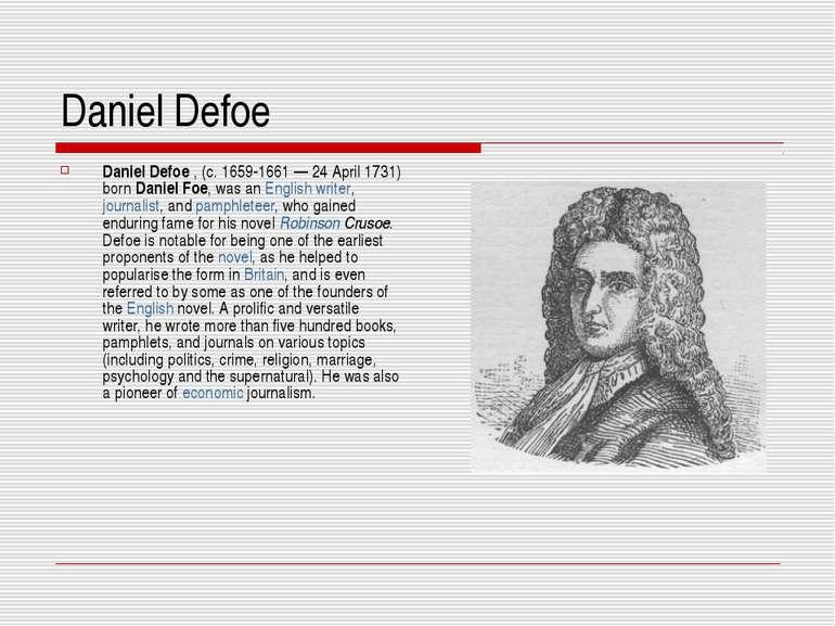 Daniel Defoe Daniel Defoe , (c. 1659-1661 — 24 April 1731) born Daniel Foe, w...