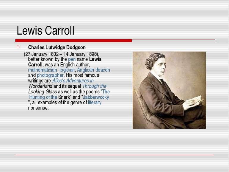 Lewis Carroll Charles Lutwidge Dodgson (27 January 1832 – 14 January 1898), b...