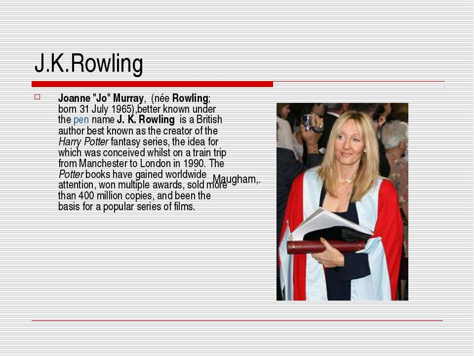 "J.K.Rowling Joanne ""Jo"" Murray, (née Rowling; born 31 July 1965),better known..."