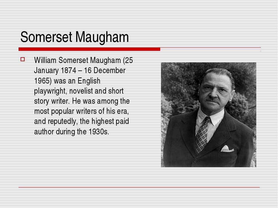 Somerset Maugham William Somerset Maugham (25 January 1874 – 16 December 1965...