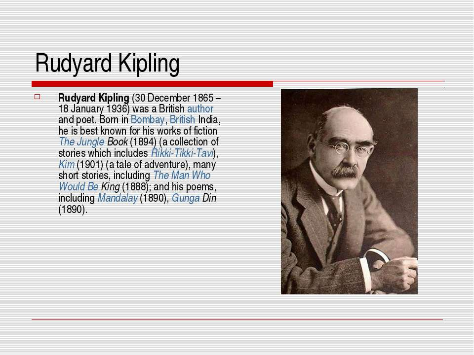 Rudyard Kipling Rudyard Kipling (30 December 1865 – 18 January 1936) was a Br...