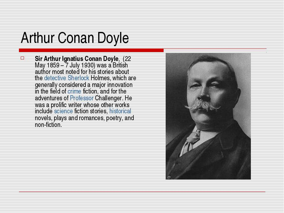 Arthur Conan Doyle Sir Arthur Ignatius Conan Doyle, (22 May 1859 – 7 July 193...