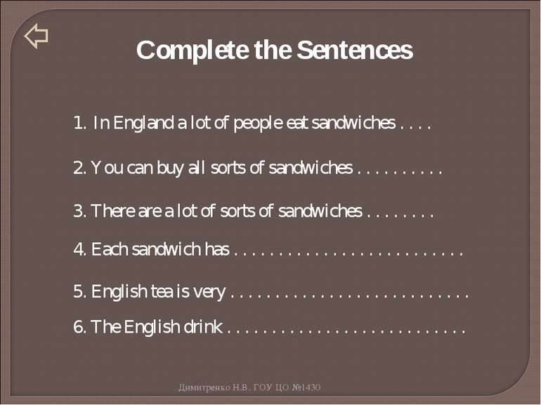Complete the Sentences In England a lot of people eat sandwiches . . . . 2. Y...