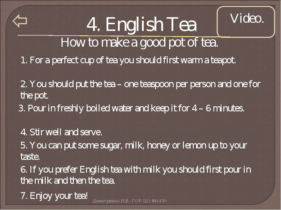 4. English Tea Video. 1. For a perfect cup of tea you should first warm a tea...