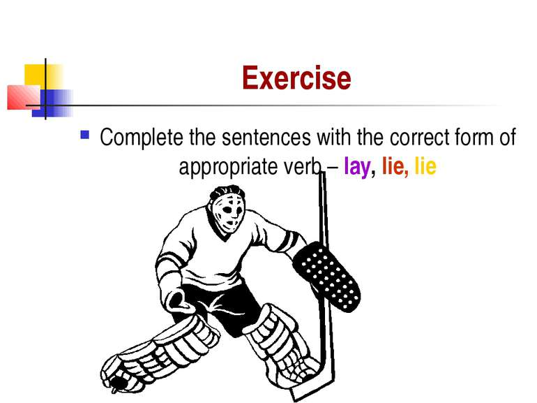 Exercise Complete the sentences with the correct form of appropriate verb – l...