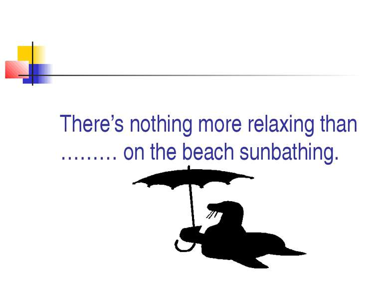There's nothing more relaxing than ……… on the beach sunbathing.