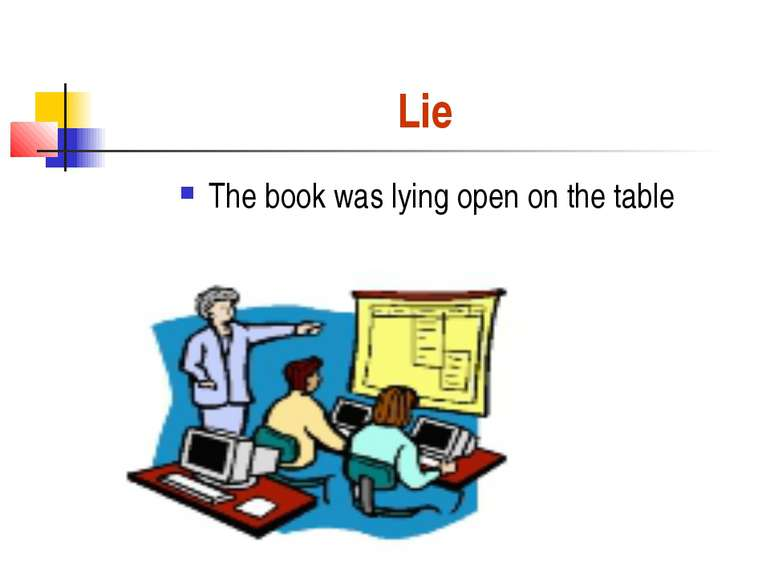 Lie The book was lying open on the table