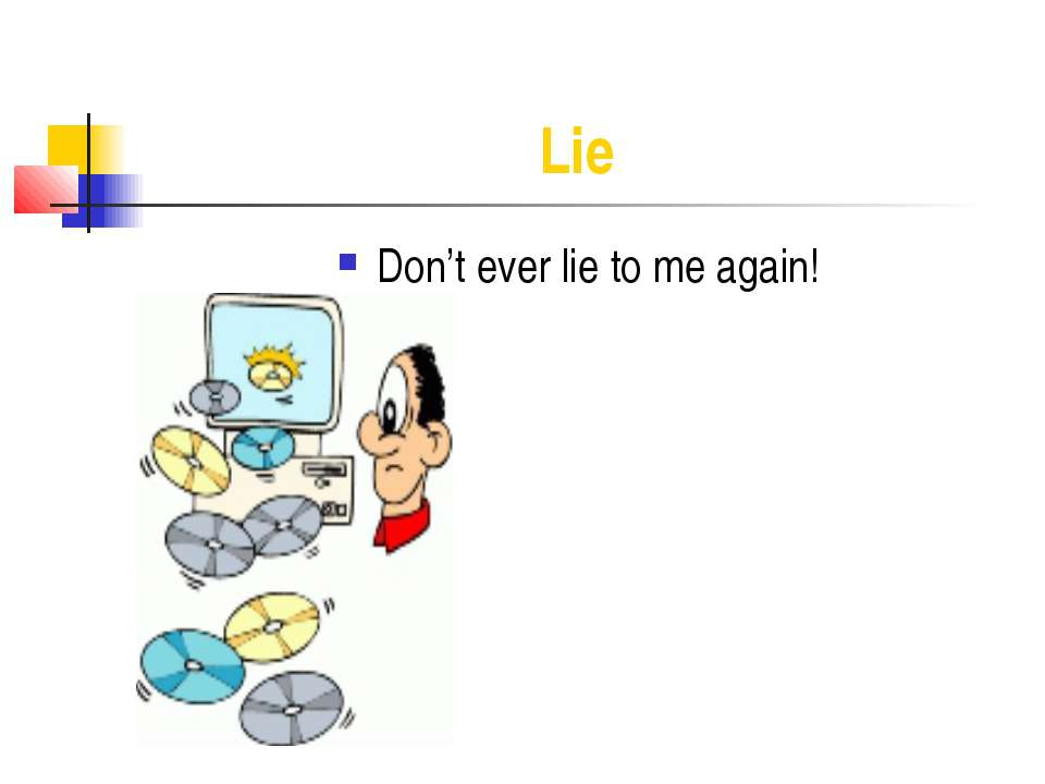 Lie Don't ever lie to me again!