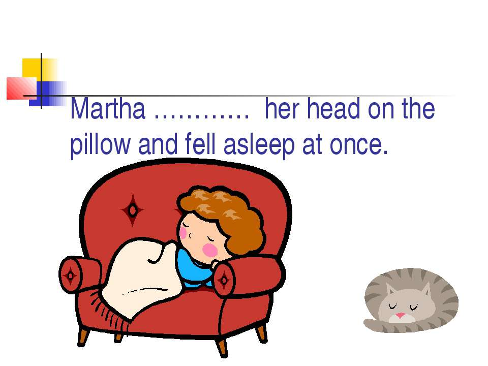 Martha ………… her head on the pillow and fell asleep at once.