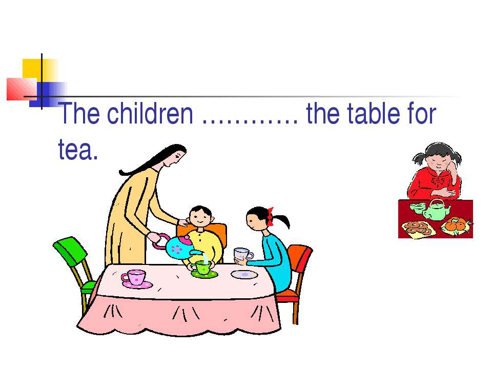 The children ………… the table for tea.