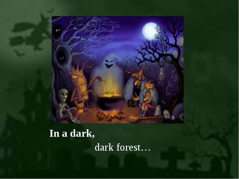 In a dark, dark forest…