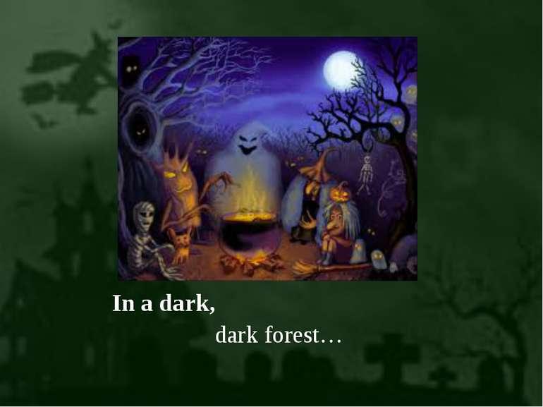 In a dark, dark forest…