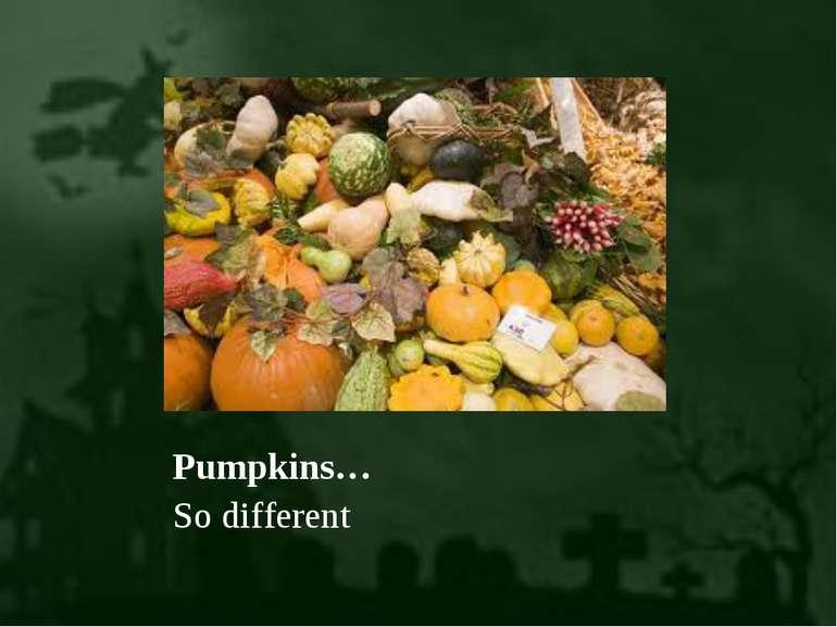Pumpkins… So different