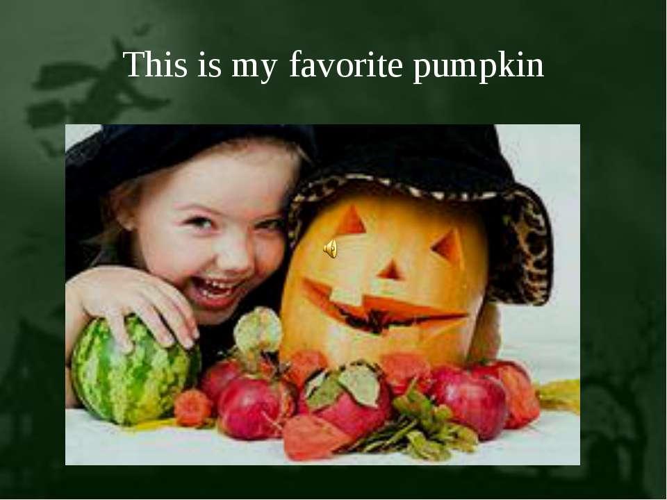 This is my favorite pumpkin