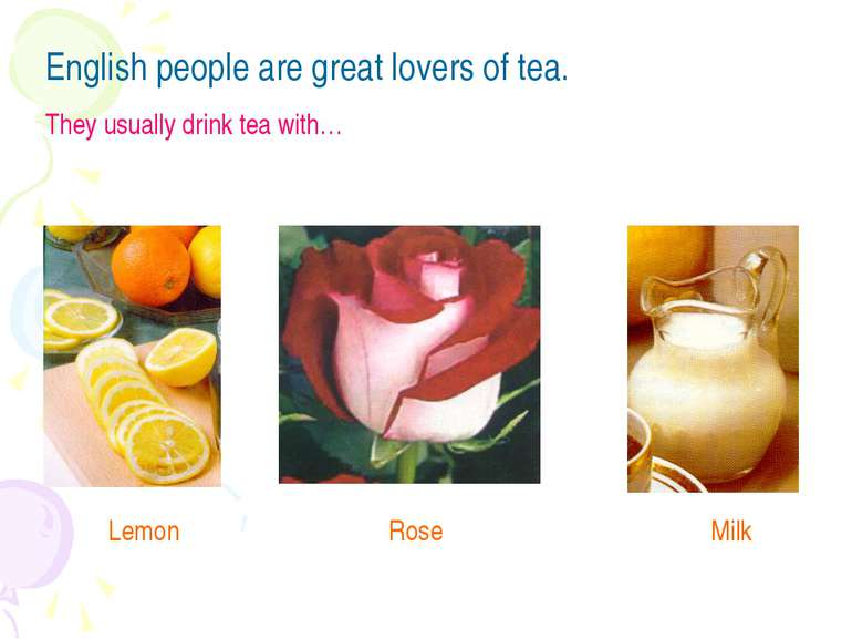 English people are great lovers of tea. They usually drink tea with…