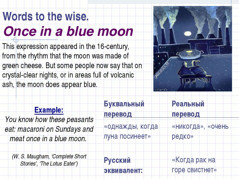 Words to the wise. Once in a blue moon This expression appeared in the 16-cen...