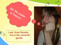 I am from Russia. I'm in the seventh grade. Hi! My name is Nastya.