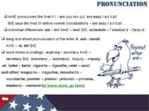 AmE pronouncesthe final/r / - are you /a:r ju:/: are easy / a:r i:zi/; BrE...