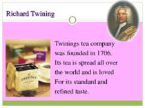 Richard Twining Twinings tea company was founded in 1706. Its tea is spread a...