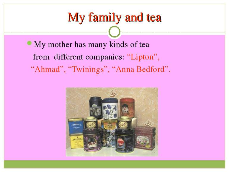 "My family and tea My mother has many kinds of tea from different companies: ""..."