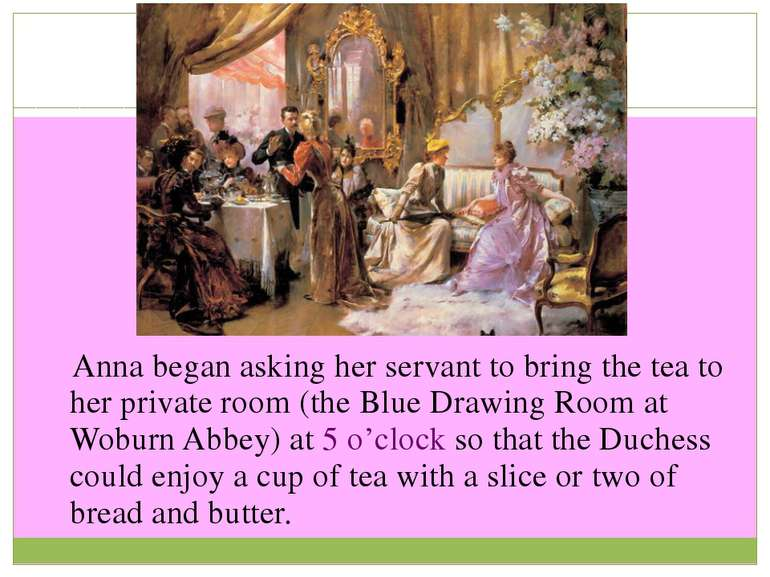 Anna began asking her servant to bring the tea to her private room (the Blue ...
