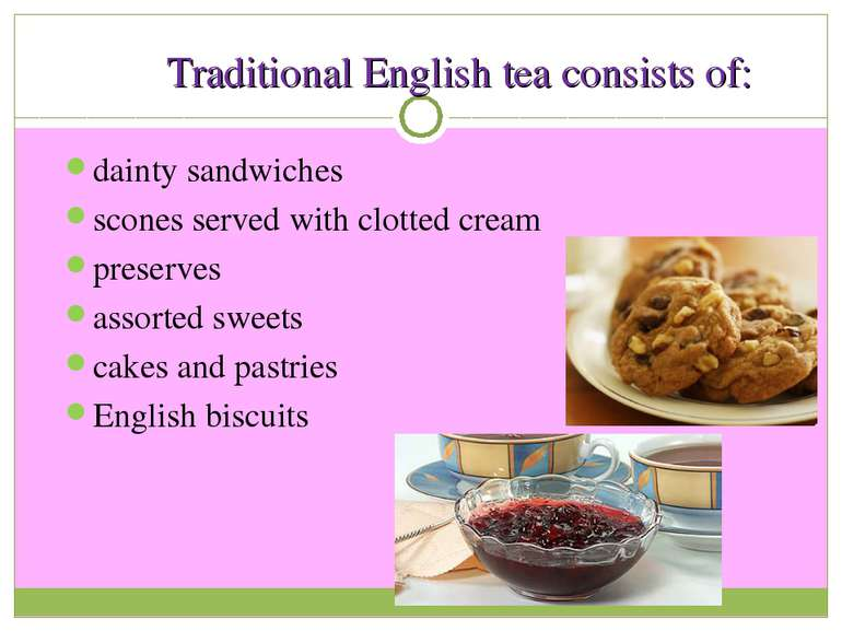Traditional English tea consists of: dainty sandwiches scones served with clo...
