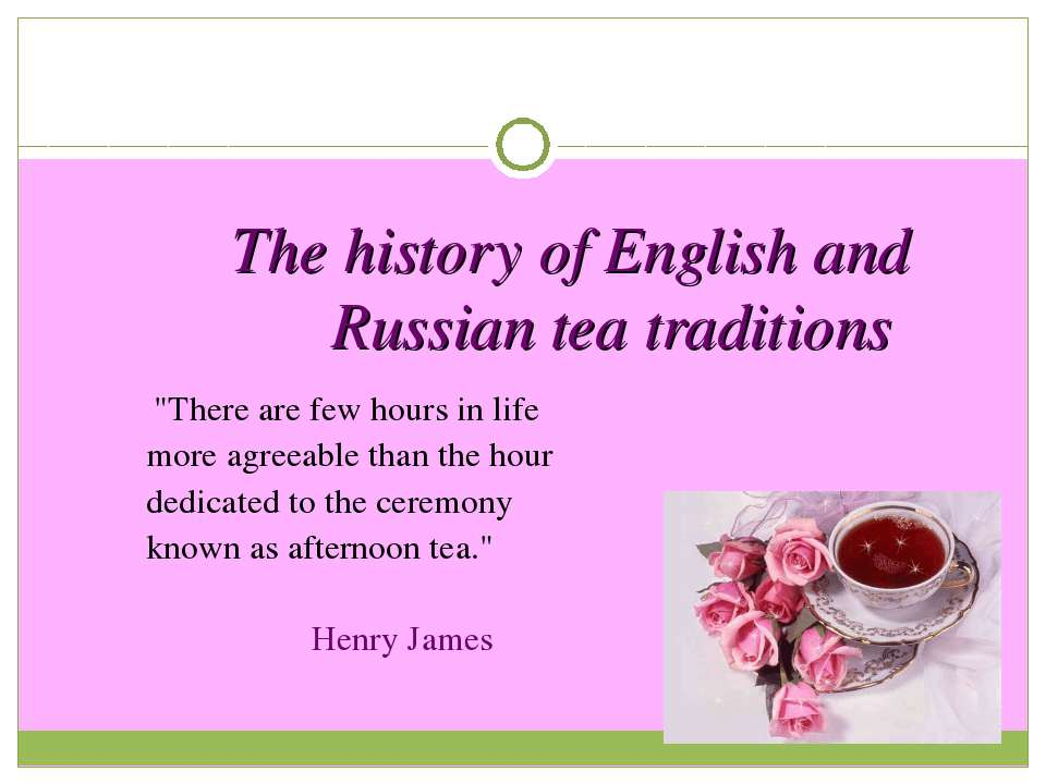 """The history of English and Russian tea traditions """"There are few hours in lif..."""
