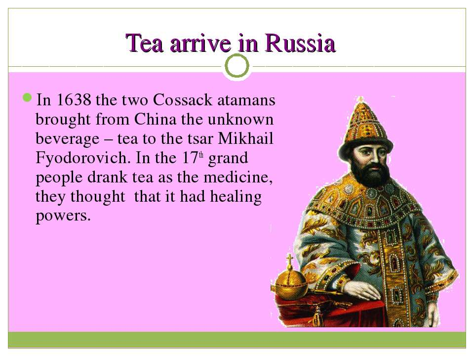 Tea arrive in Russia In 1638 the two Cossack atamans brought from China the u...