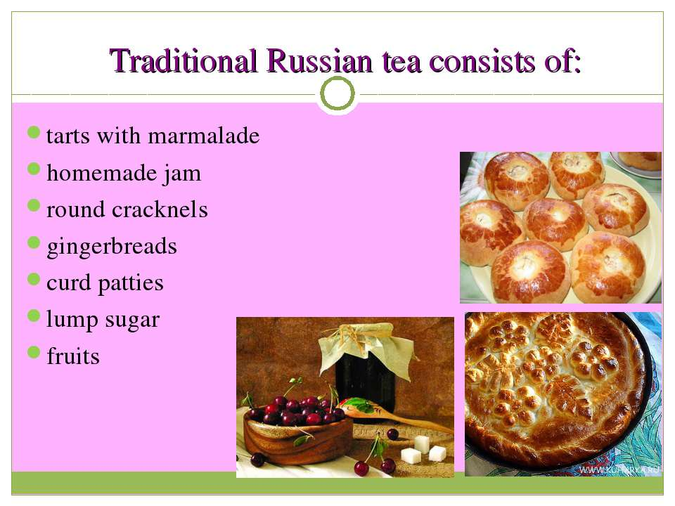 Traditional Russian tea consists of: tarts with marmalade homemade jam round ...