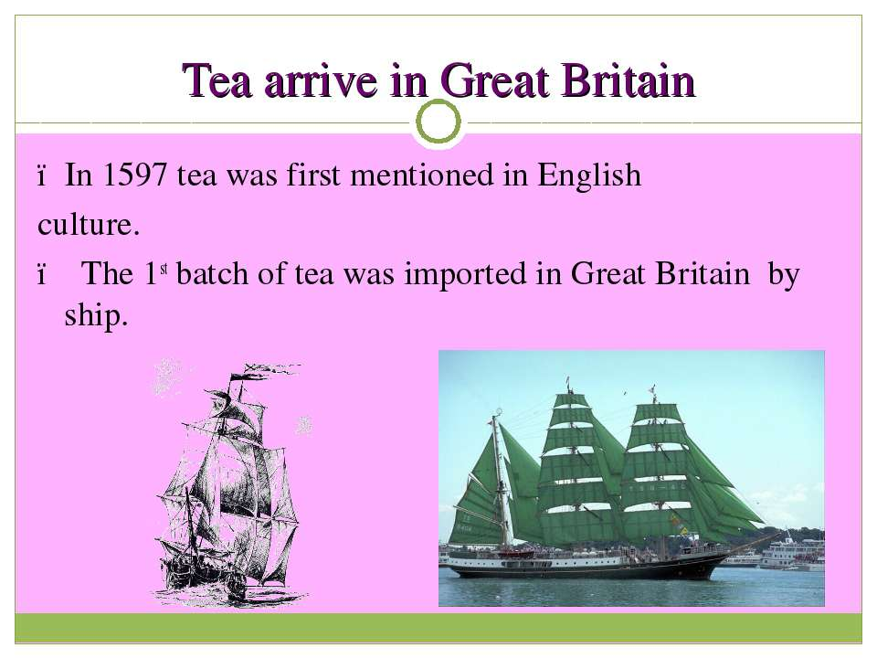 Tea arrive in Great Britain ●In 1597 tea was first mentioned in English cultu...
