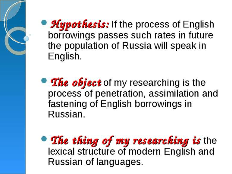 Hypothesis: If the process of English borrowings passes such rates in future ...