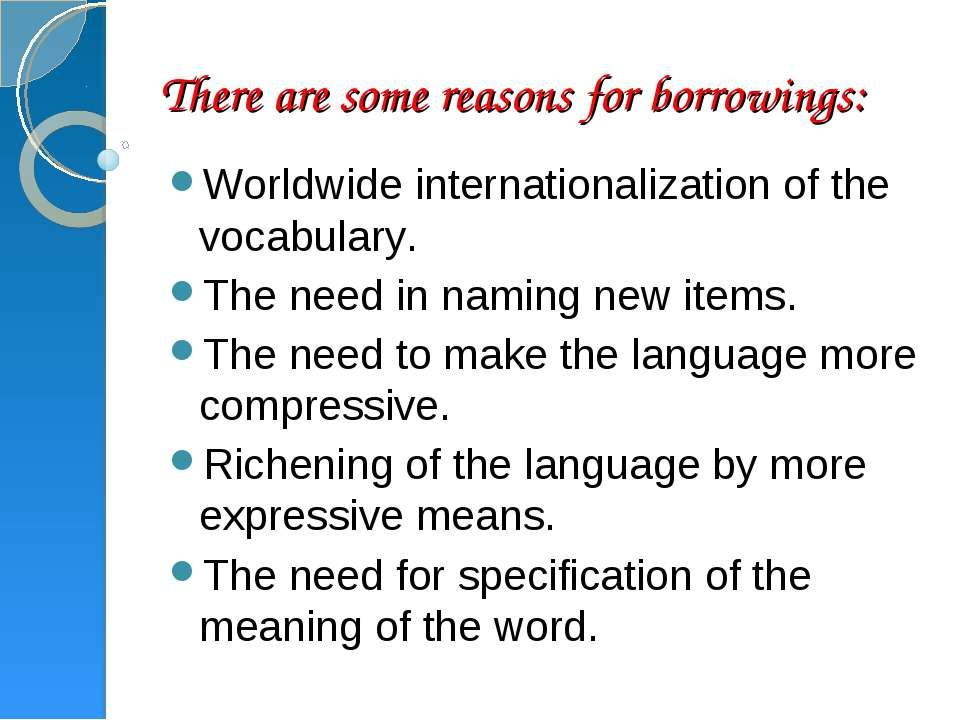 There are some reasons for borrowings: Worldwide internationalization of the ...