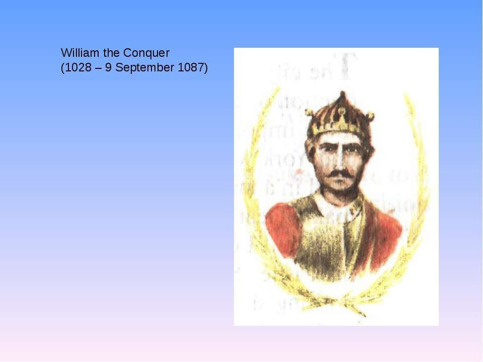 William the Conquer (1028– 9September 1087)