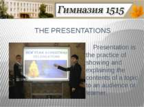 THE PRESENTATIONS Presentation is the practice of showing and explaining the ...