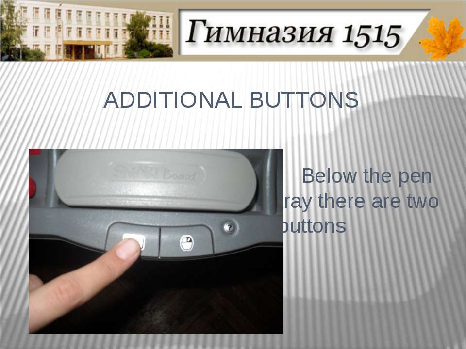 ADDITIONAL BUTTONS Below the pen tray there are two buttons