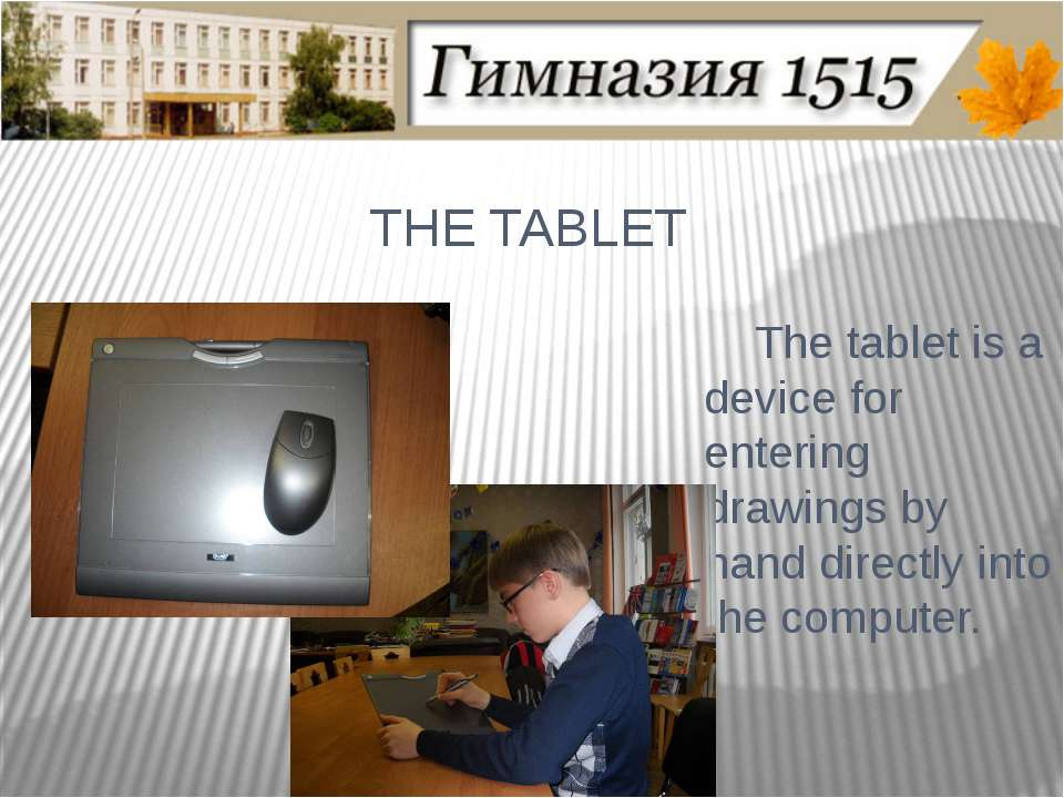 THE TABLET The tablet is a device for entering drawings by hand directly into...