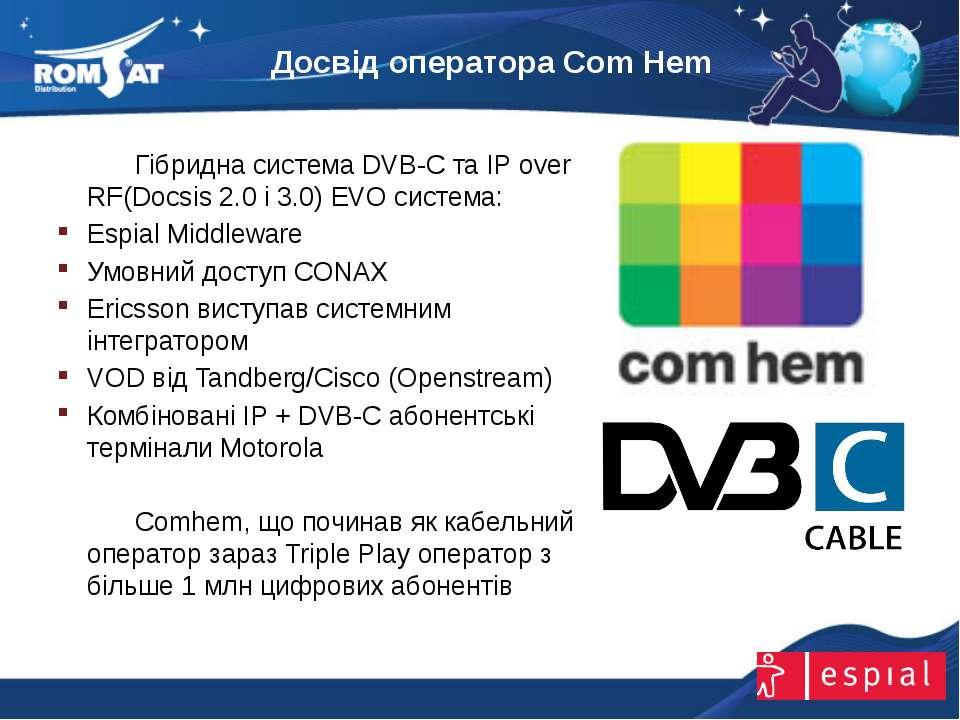 Досвід оператора Com Hem Вэб: www.romsat.ua Почта: digital_tv@romsat.ua Тел: ...
