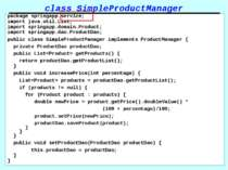 class SimpleProductManager package springapp.service; import java.util.List; ...