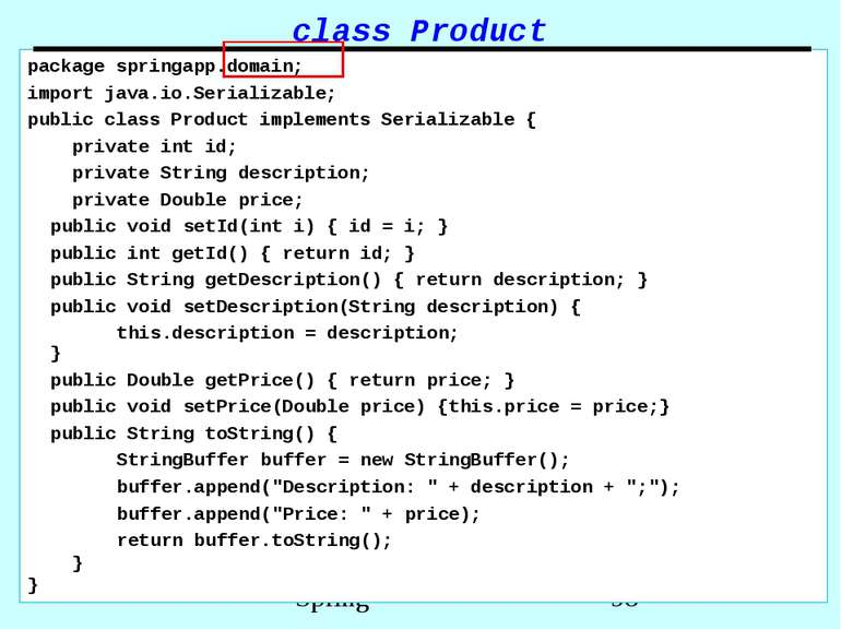 class Product package springapp.domain; import java.io.Serializable; public c...