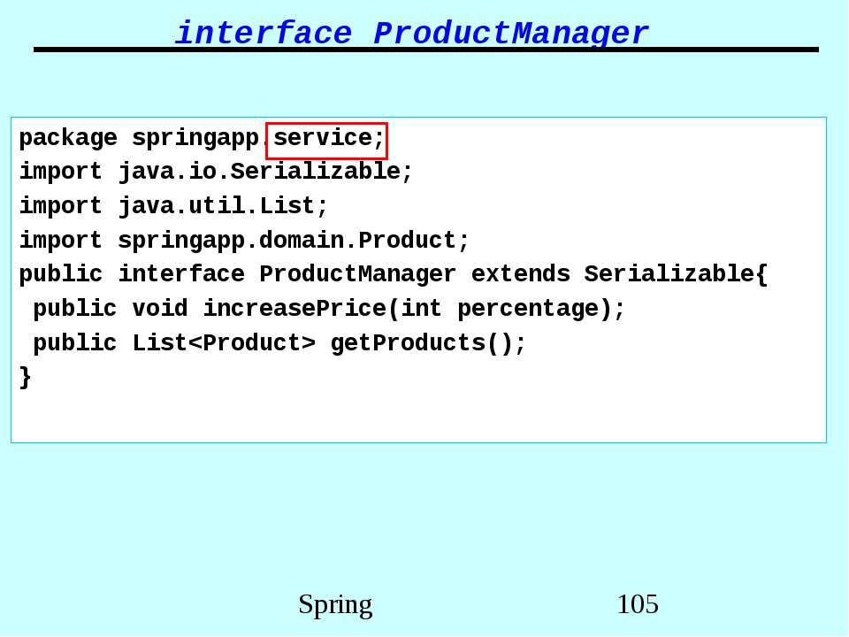 interface ProductManager package springapp.service; import java.io.Serializab...