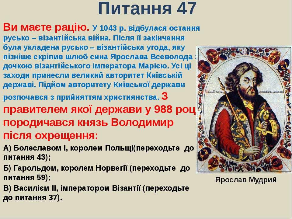 Питання 47Ви маєте рацію. У 1043 р. відбулася остання русько – візантійська в...
