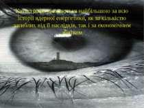 Катастрофа вважаються найбільшою за всю історії ядерної енергетики, як за кіл...