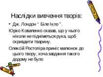 """Наслідки вивчення творів: Дж. Лондон """" Біле Ікло """". Юрко Коваленко сказав, що..."""