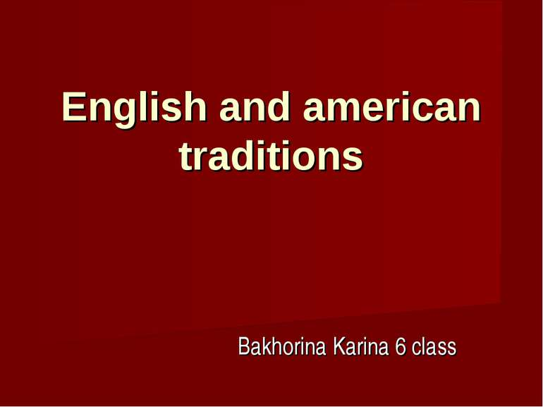 English and american traditions Bakhorina Karina 6 class