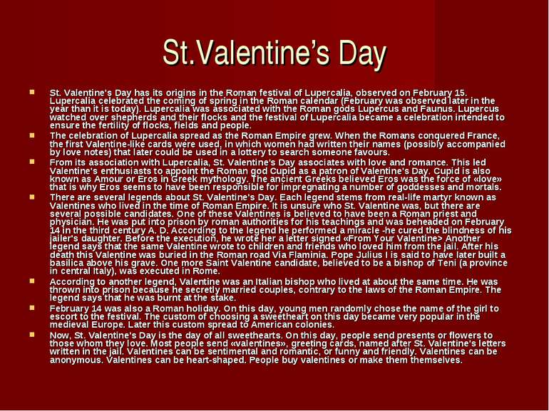 St. Valentine's Day has its origins in the Roman festival of Lupercalia, obse...