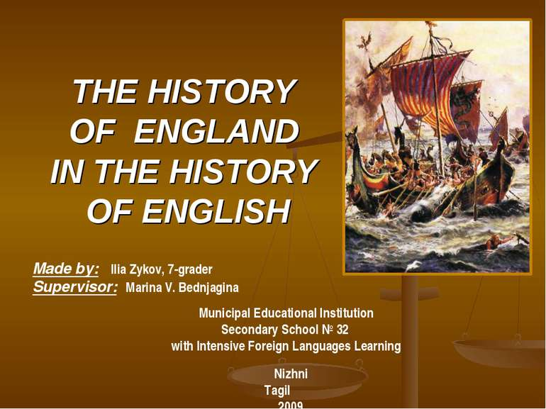 THE HISTORY OF ENGLAND IN THE HISTORY OF ENGLISH Made by: Ilia Zykov, 7-grade...